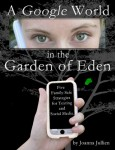 A Google World in the Garden of Eden: Five Family-Safe Strategies for Texting and Social Media, offers information on house rules and cyber rites of passage.